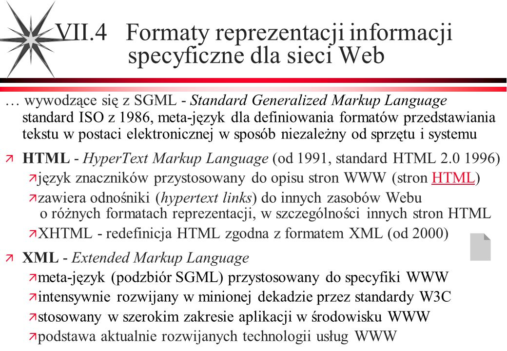 VII.4 Formaty reprezentacji informacji specyficzne dla sieci Web … wywodzące się z SGML - Standard Generalized Markup Language standard ISO z 1986, me
