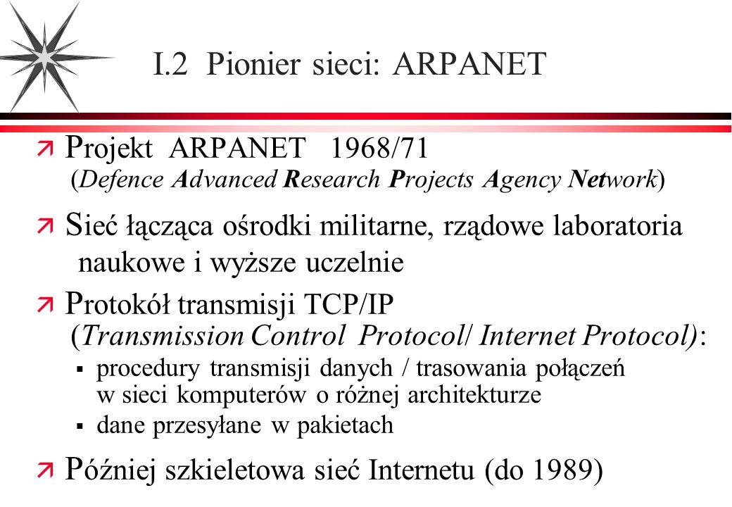 P rojekt ARPANET 1968/71 (Defence Advanced Research Projects Agency Network) S ieć łącząca ośrodki militarne, rządowe laboratoria naukowe i wyższe ucz