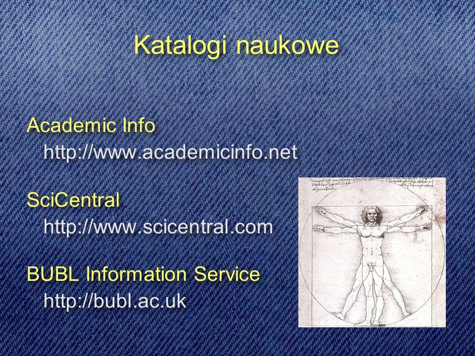 Katalogi naukowe Academic Info http://www.academicinfo.net SciCentral http://www.scicentral.com BUBL Information Service http://bubl.ac.uk Academic Info http://www.academicinfo.net SciCentral http://www.scicentral.com BUBL Information Service http://bubl.ac.uk