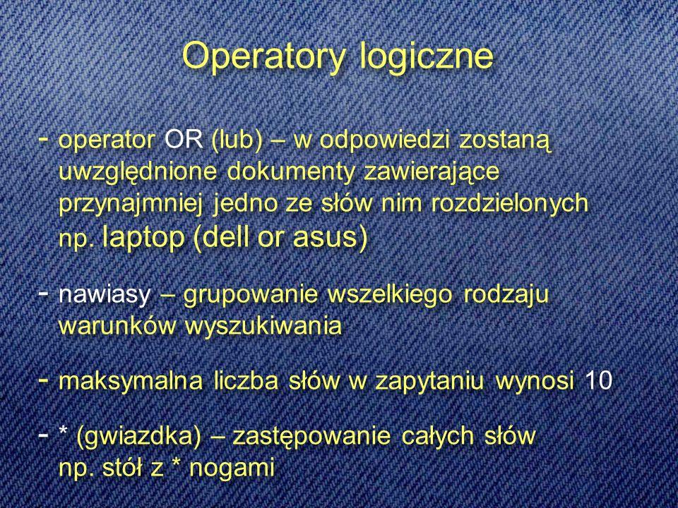 Operatory logiczne operator OR (lub) – w odpowiedzi zostaną uwzględnione dokumenty zawierające przynajmniej jedno ze słów nim rozdzielonych np.