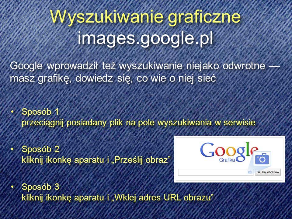 Wyszukiwanie graficzne images.google.pl Sposób 1 przeciągnij posiadany plik na pole wyszukiwania w serwisie Sposób 2 kliknij ikonkę aparatu i Prześlij obraz Sposób 3 kliknij ikonkę aparatu i Wklej adres URL obrazu Sposób 1 przeciągnij posiadany plik na pole wyszukiwania w serwisie Sposób 2 kliknij ikonkę aparatu i Prześlij obraz Sposób 3 kliknij ikonkę aparatu i Wklej adres URL obrazu Google wprowadził też wyszukiwanie niejako odwrotne masz grafikę, dowiedz się, co wie o niej sieć