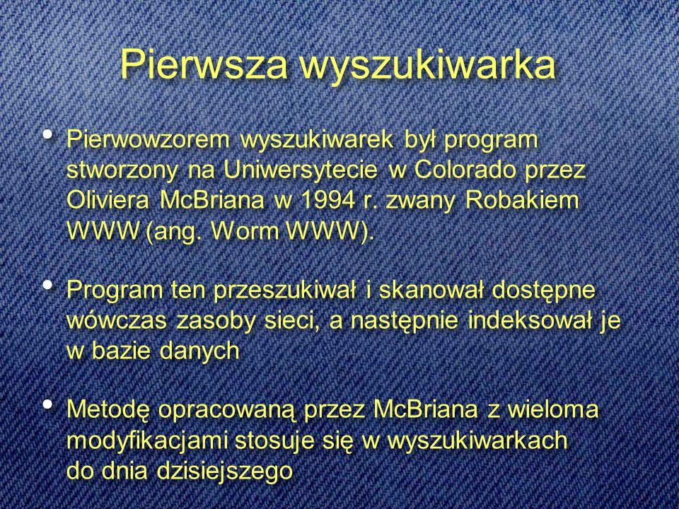 Pierwsza wyszukiwarka Pierwowzorem wyszukiwarek był program stworzony na Uniwersytecie w Colorado przez Oliviera McBriana w 1994 r.