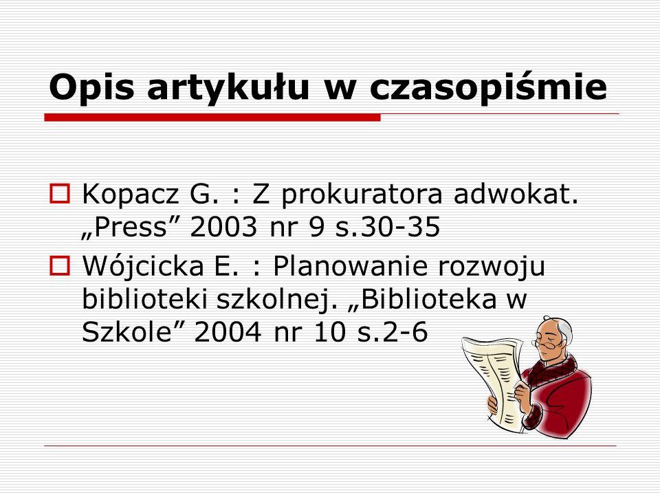 Opis artykułu w czasopiśmie Kopacz G. : Z prokuratora adwokat. Press 2003 nr 9 s.30-35 Wójcicka E. : Planowanie rozwoju biblioteki szkolnej. Bibliotek