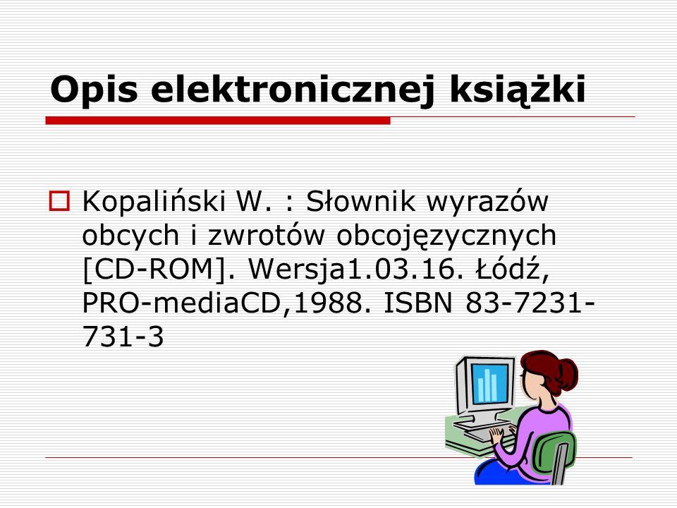 Opis elektronicznej książki Kopaliński W. : Słownik wyrazów obcych i zwrotów obcojęzycznych [CD-ROM]. Wersja1.03.16. Łódź, PRO-mediaCD,1988. ISBN 83-7