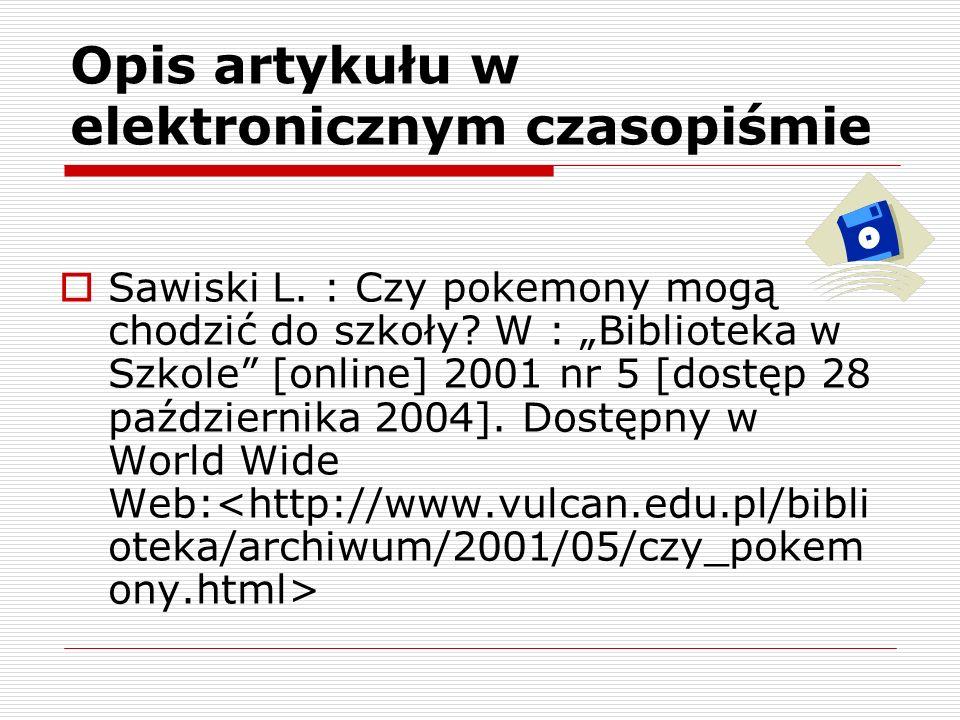 Opis artykułu w elektronicznym czasopiśmie Sawiski L. : Czy pokemony mogą chodzić do szkoły? W : Biblioteka w Szkole [online] 2001 nr 5 [dostęp 28 paź