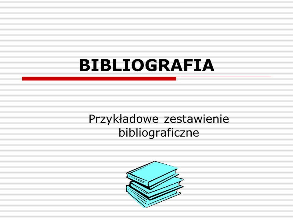 BIBLIOGRAFIA Przykładowe zestawienie bibliograficzne