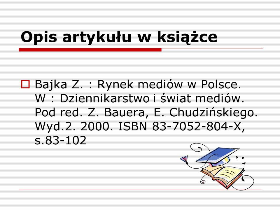 Opis artykułu w książce Bajka Z. : Rynek mediów w Polsce. W : Dziennikarstwo i świat mediów. Pod red. Z. Bauera, E. Chudzińskiego. Wyd.2. 2000. ISBN 8