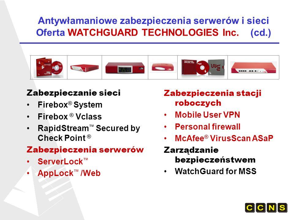 Zabezpieczanie sieci Firebox ® System Firebox ® Vclass RapidStream Secured by Check Point ® Zabezpieczenia serwerów ServerLock AppLock /Web Zabezpieczenia stacji roboczych Mobile User VPN Personal firewall McAfee ® VirusScan ASaP Zarządzanie bezpieczeństwem WatchGuard for MSS Antywłamaniowe zabezpieczenia serwerów i sieci Oferta WATCHGUARD TECHNOLOGIES Inc.