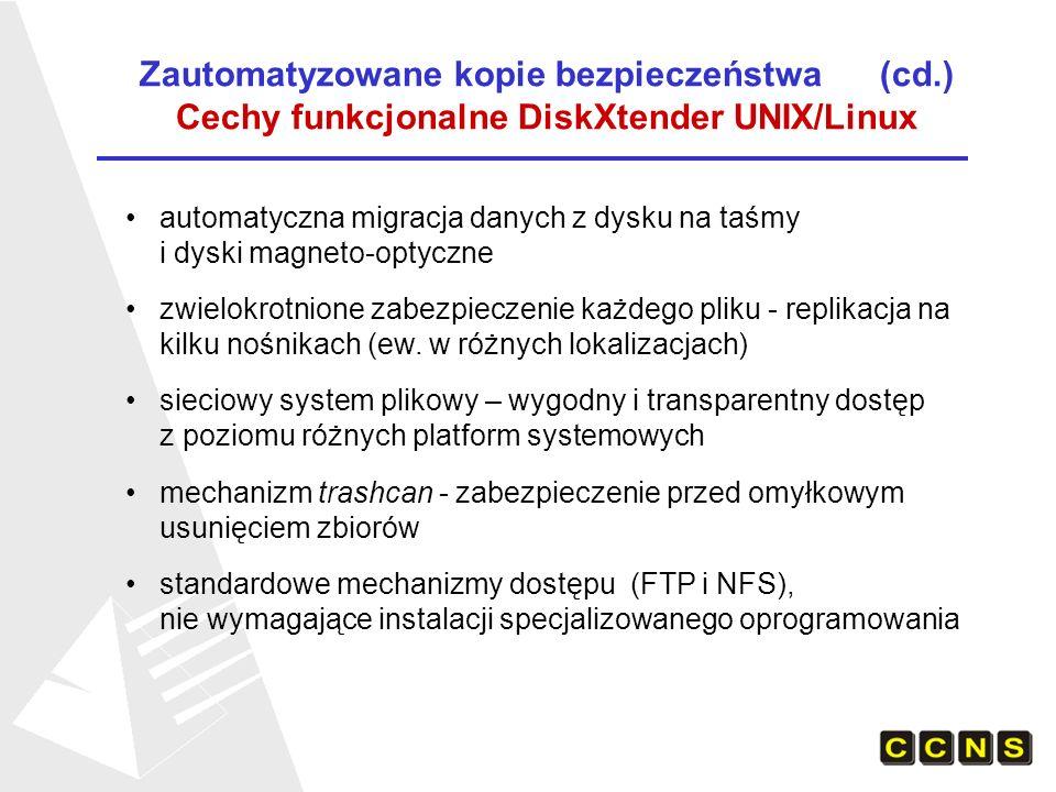 Zautomatyzowane kopie bezpieczeństwa (cd.) Cechy funkcjonalne DiskXtender UNIX/Linux automatyczna migracja danych z dysku na taśmy i dyski magneto-optyczne zwielokrotnione zabezpieczenie każdego pliku - replikacja na kilku nośnikach (ew.