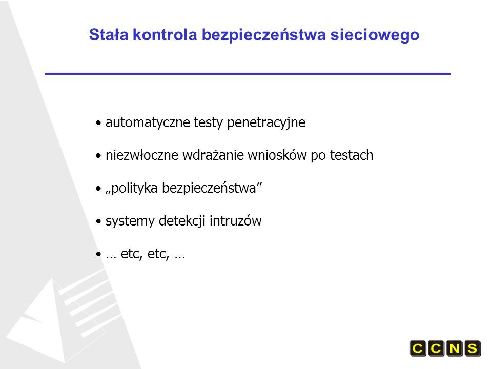 Stała kontrola bezpieczeństwa sieciowego automatyczne testy penetracyjne niezwłoczne wdrażanie wniosków po testach polityka bezpieczeństwa systemy detekcji intruzów … etc, etc, …