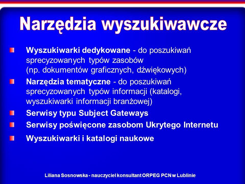 Liliana Sosnowska - nauczyciel konsultant ORPEG PCN w Lublinie Wyszukiwarki dedykowane - do poszukiwań sprecyzowanych typów zasobów (np.