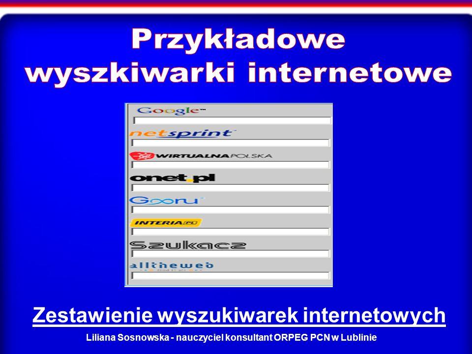 Liliana Sosnowska - nauczyciel konsultant ORPEG PCN w Lublinie Zestawienie wyszukiwarek internetowych