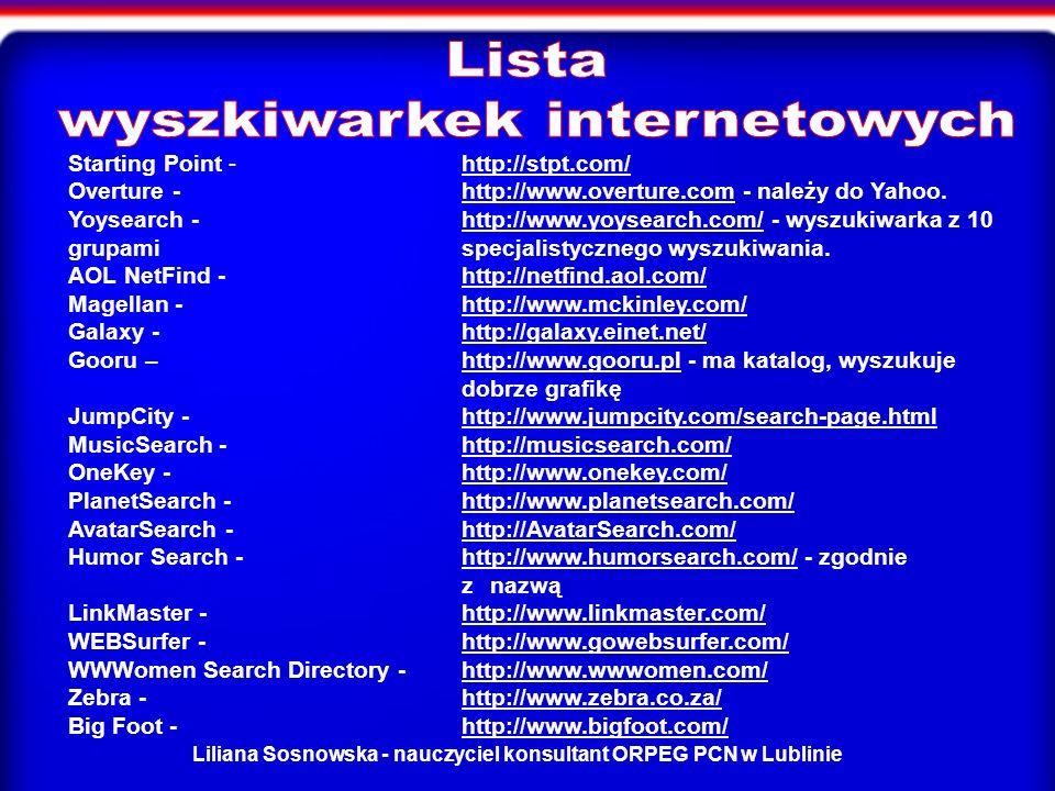 Liliana Sosnowska - nauczyciel konsultant ORPEG PCN w Lublinie Starting Point - http://stpt.com/ Overture - http://www.overture.com - należy do Yahoo.