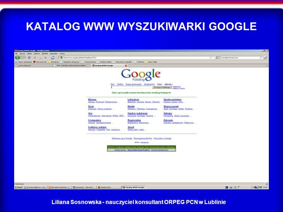 Liliana Sosnowska - nauczyciel konsultant ORPEG PCN w Lublinie KATALOG WWW WYSZUKIWARKI GOOGLE