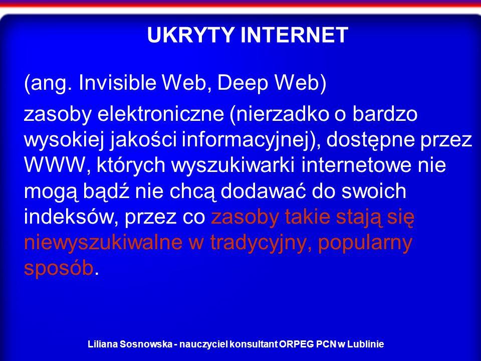 Liliana Sosnowska - nauczyciel konsultant ORPEG PCN w Lublinie UKRYTY INTERNET (ang.