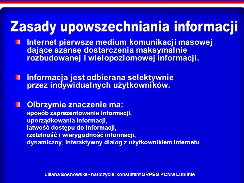 Liliana Sosnowska - nauczyciel konsultant ORPEG PCN w Lublinie Internet pierwsze medium komunikacji masowej dające szansę dostarczenia maksymalnie rozbudowanej i wielopoziomowej informacji.