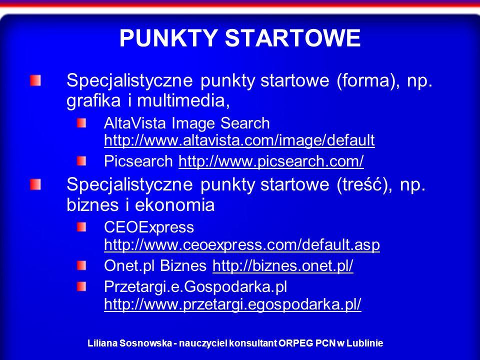 Liliana Sosnowska - nauczyciel konsultant ORPEG PCN w Lublinie PUNKTY STARTOWE Specjalistyczne punkty startowe (forma), np.