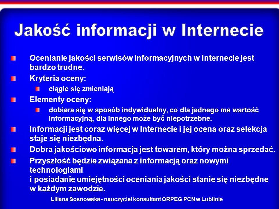 Liliana Sosnowska - nauczyciel konsultant ORPEG PCN w Lublinie Ocenianie jakości serwisów informacyjnych w Internecie jest bardzo trudne.