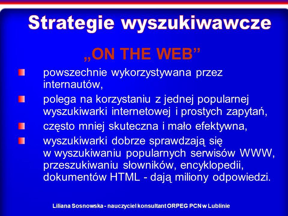 Liliana Sosnowska - nauczyciel konsultant ORPEG PCN w Lublinie powszechnie wykorzystywana przez internautów, polega na korzystaniu z jednej popularnej wyszukiwarki internetowej i prostych zapytań, często mniej skuteczna i mało efektywna, wyszukiwarki dobrze sprawdzają się w wyszukiwaniu popularnych serwisów WWW, przeszukiwaniu słowników, encyklopedii, dokumentów HTML - dają miliony odpowiedzi.
