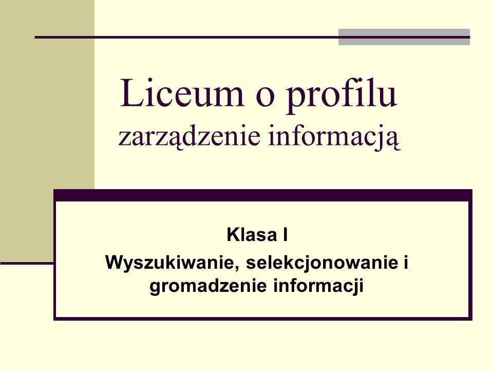 Liceum o profilu zarządzenie informacją Klasa I Wyszukiwanie, selekcjonowanie i gromadzenie informacji