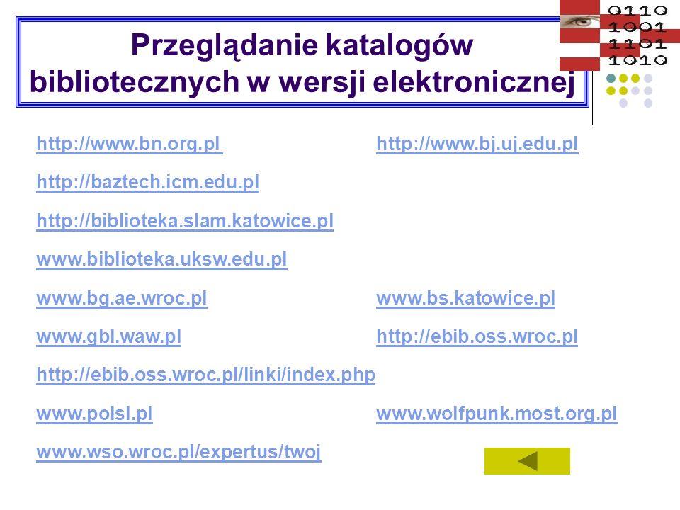 Przeglądanie katalogów bibliotecznych w wersji elektronicznej http://www.bn.org.pl http://www.bj.uj.edu.pl http://baztech.icm.edu.pl http://biblioteka