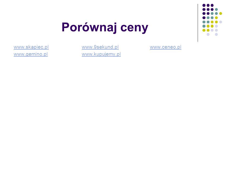 Porównaj ceny www.skapiec.plwww.skapiec.pl www.9sekund.plwww.ceneo.plwww.9sekund.plwww.ceneo.pl www.gemino.plwww.kupujemy.pl