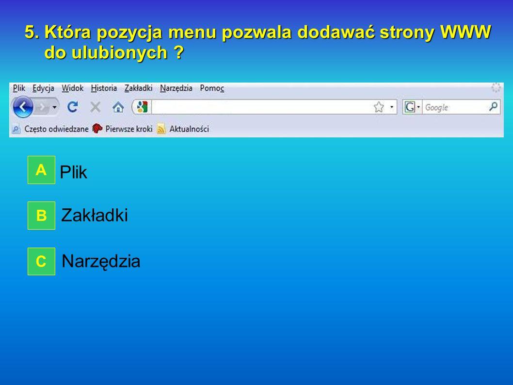 4. Do czego służy ta ikonka ? otwiera stronę domową wyłącza przeglądarkę internetową odświeża zawartość strony WWW A B C WRÓĆ