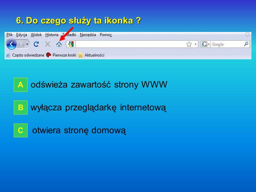 5. Która pozycja menu pozwala dodawać strony WWW do ulubionych ? do ulubionych ? Plik Zakładki Narzędzia A B C WRÓĆ
