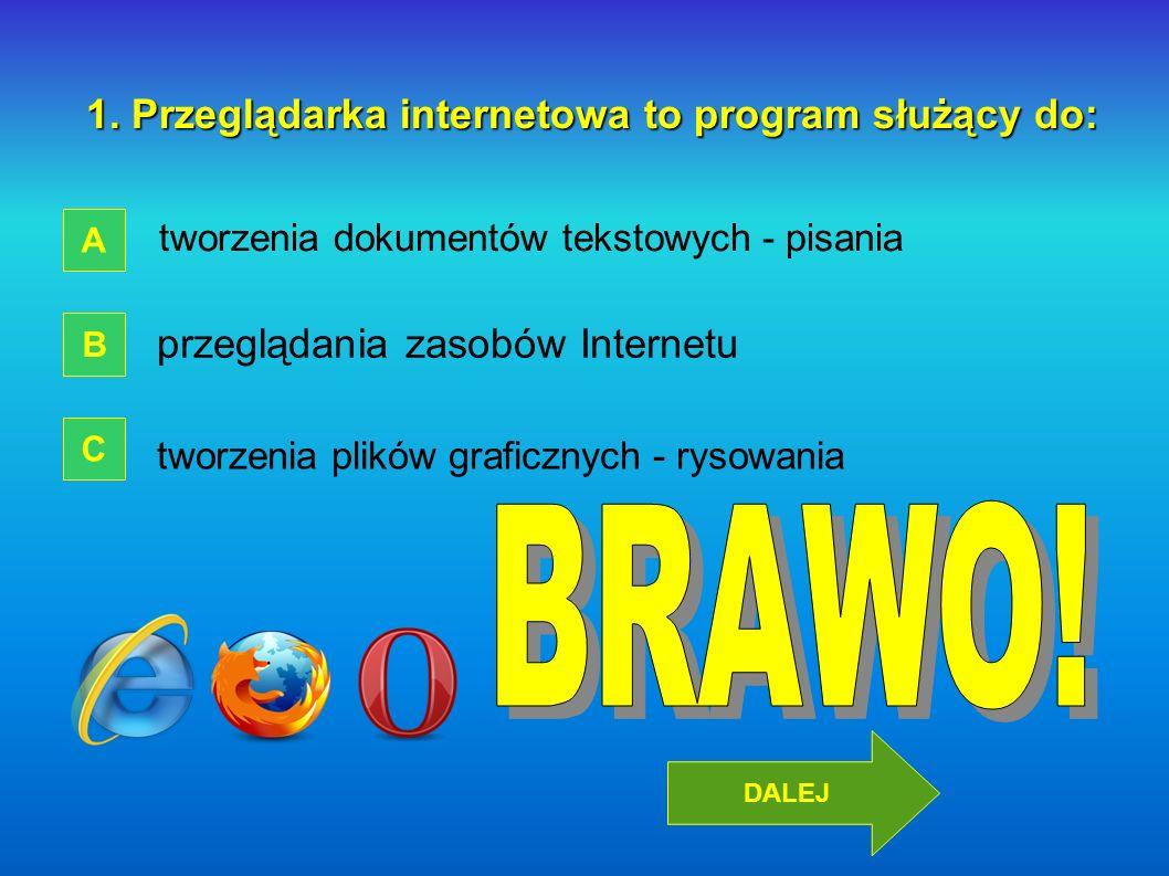 1. Przeglądarka internetowa to program służący do: tworzenia dokumentów tekstowych - pisania tworzenia plików graficznych - rysowania przeglądania zas