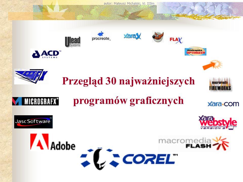 Przegląd 30 najważniejszych programów graficznych autor: Mateusz Michalski, kl. IIIlm