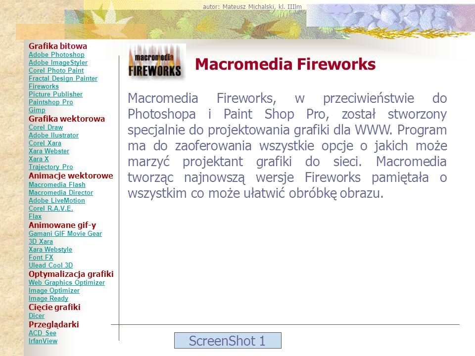 ScreenShot 1 Macromedia Fireworks Macromedia Fireworks, w przeciwieństwie do Photoshopa i Paint Shop Pro, został stworzony specjalnie do projektowania