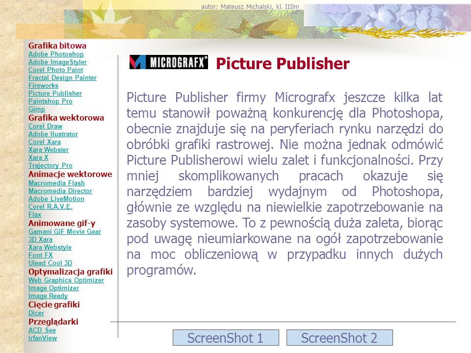 ScreenShot 1ScreenShot 2 Picture Publisher Picture Publisher firmy Micrografx jeszcze kilka lat temu stanowił poważną konkurencję dla Photoshopa, obec