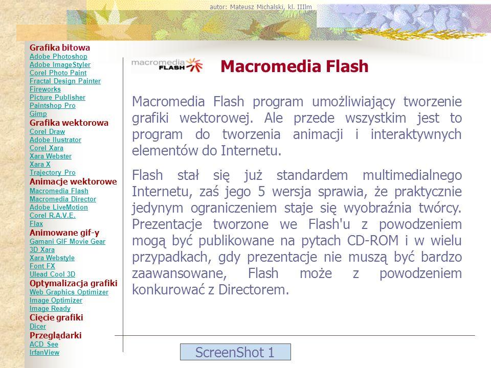 ScreenShot 1 Macromedia Flash Macromedia Flash program umożliwiający tworzenie grafiki wektorowej. Ale przede wszystkim jest to program do tworzenia a