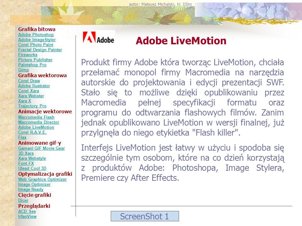 ScreenShot 1 Adobe LiveMotion Produkt firmy Adobe która tworząc LiveMotion, chciała przełamać monopol firmy Macromedia na narzędzia autorskie do proje