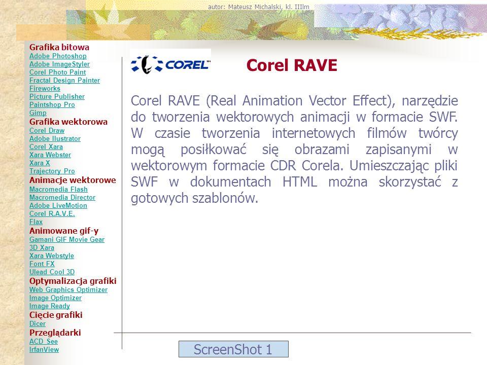 ScreenShot 1 Corel RAVE Corel RAVE (Real Animation Vector Effect), narzędzie do tworzenia wektorowych animacji w formacie SWF. W czasie tworzenia inte