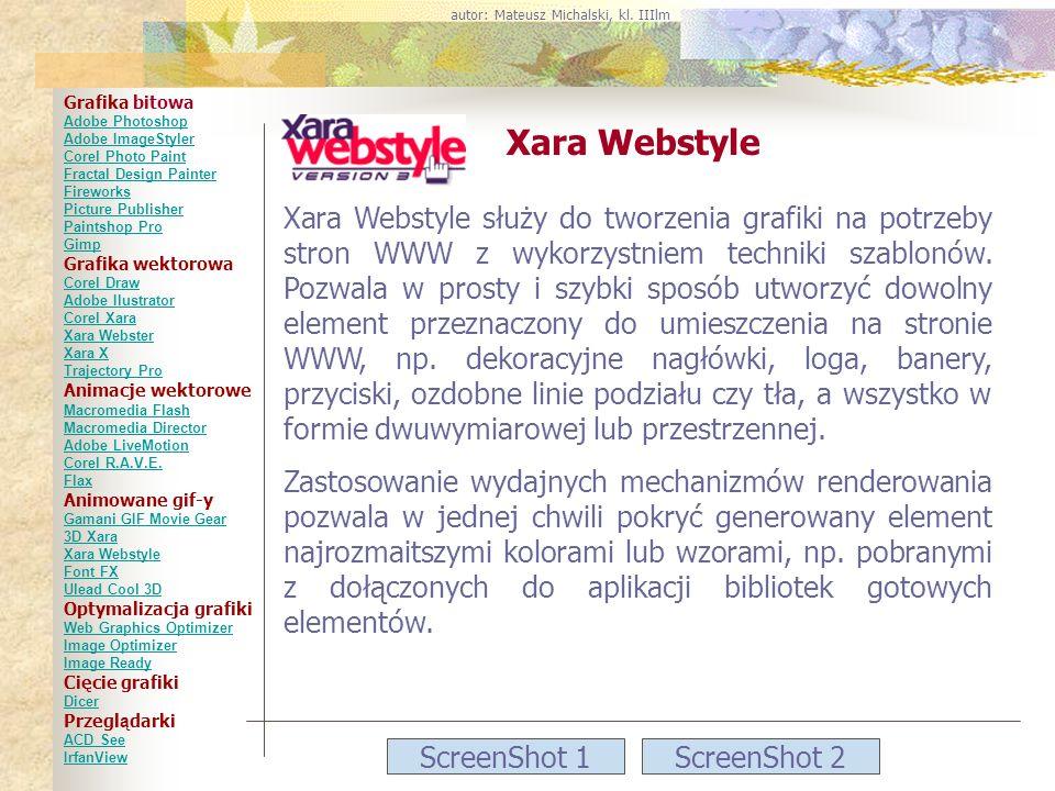 ScreenShot 1ScreenShot 2 Xara Webstyle Xara Webstyle służy do tworzenia grafiki na potrzeby stron WWW z wykorzystniem techniki szablonów. Pozwala w pr