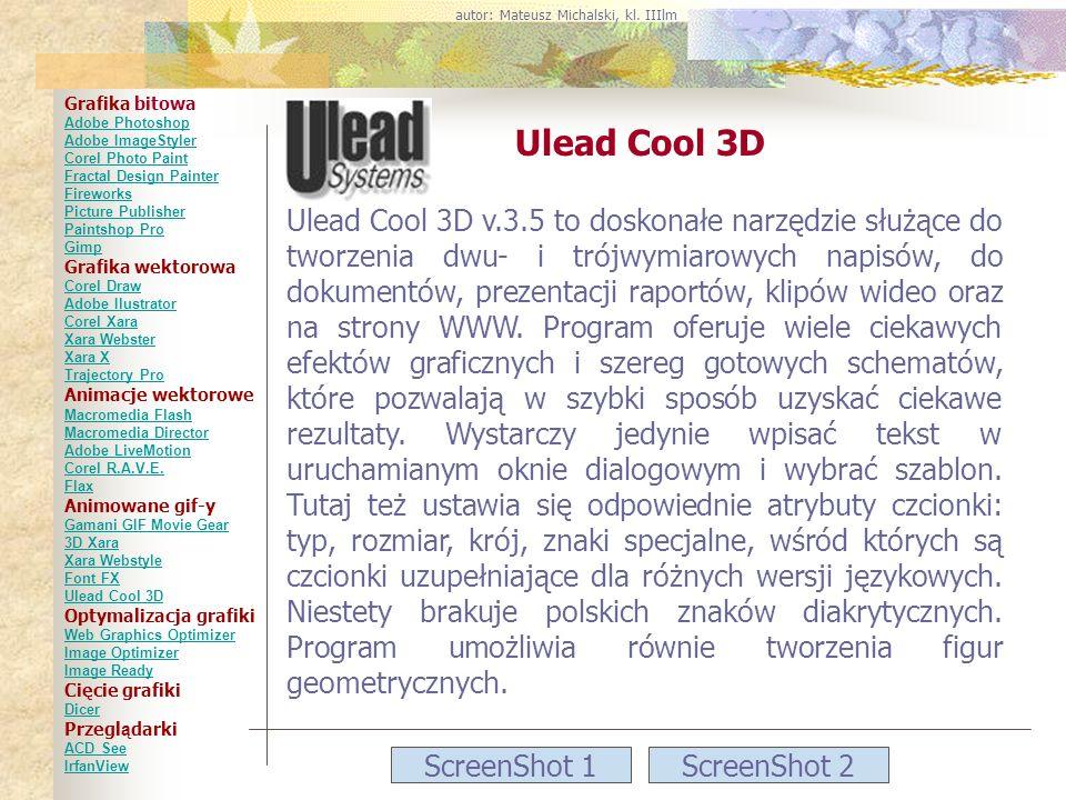 ScreenShot 1ScreenShot 2 Ulead Cool 3D Ulead Cool 3D v.3.5 to doskonałe narzędzie służące do tworzenia dwu- i trójwymiarowych napisów, do dokumentów,