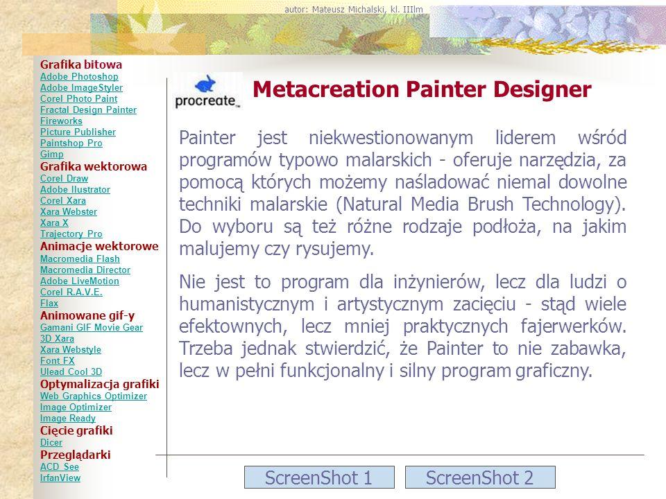 ScreenShot 1ScreenShot 2 Metacreation Painter Designer Painter jest niekwestionowanym liderem wśród programów typowo malarskich - oferuje narzędzia, z
