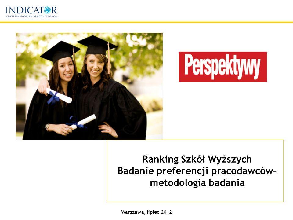 Warszawa, lipiec 2012 Ranking Szkół Wyższych Badanie preferencji pracodawców– metodologia badania