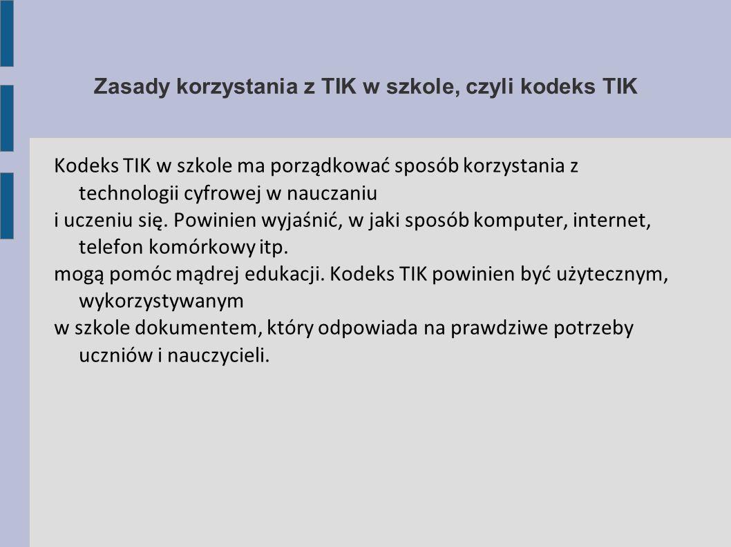 Zasady korzystania z TIK w szkole, czyli kodeks TIK Kodeks TIK w szkole ma porządkować sposób korzystania z technologii cyfrowej w nauczaniu i uczeniu