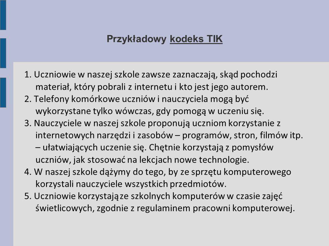 Przykładowy kodeks TIK 1. Uczniowie w naszej szkole zawsze zaznaczają, skąd pochodzi materiał, który pobrali z internetu i kto jest jego autorem. 2. T