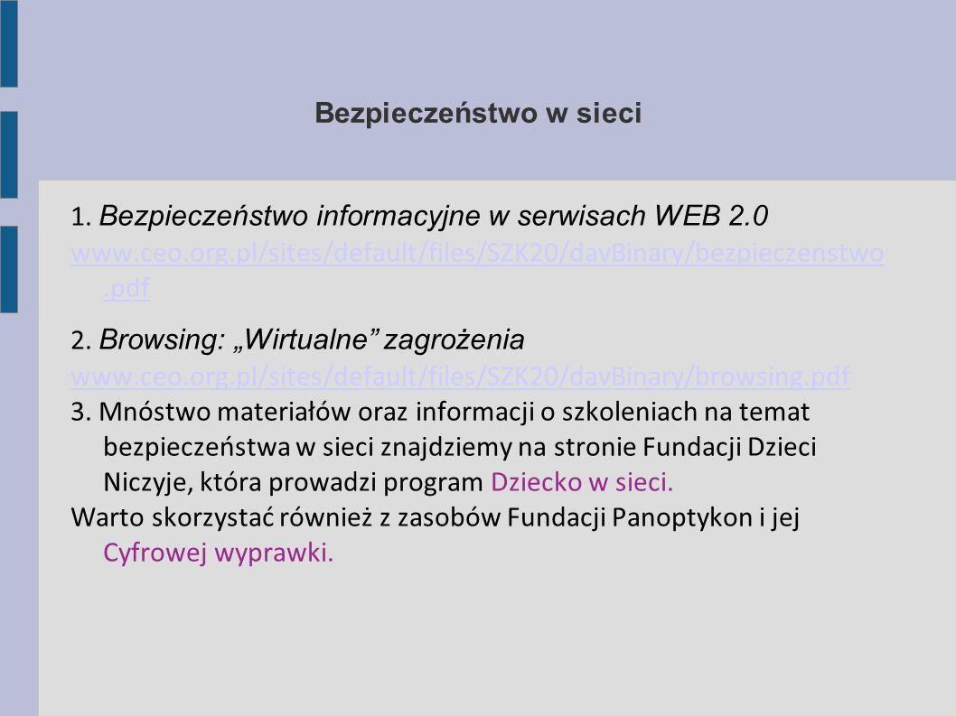 Bezpieczeństwo w sieci 1. Bezpieczeństwo informacyjne w serwisach WEB 2.0 www.ceo.org.pl/sites/default/files/SZK20/davBinary/bezpieczenstwo.pdf 2. Bro