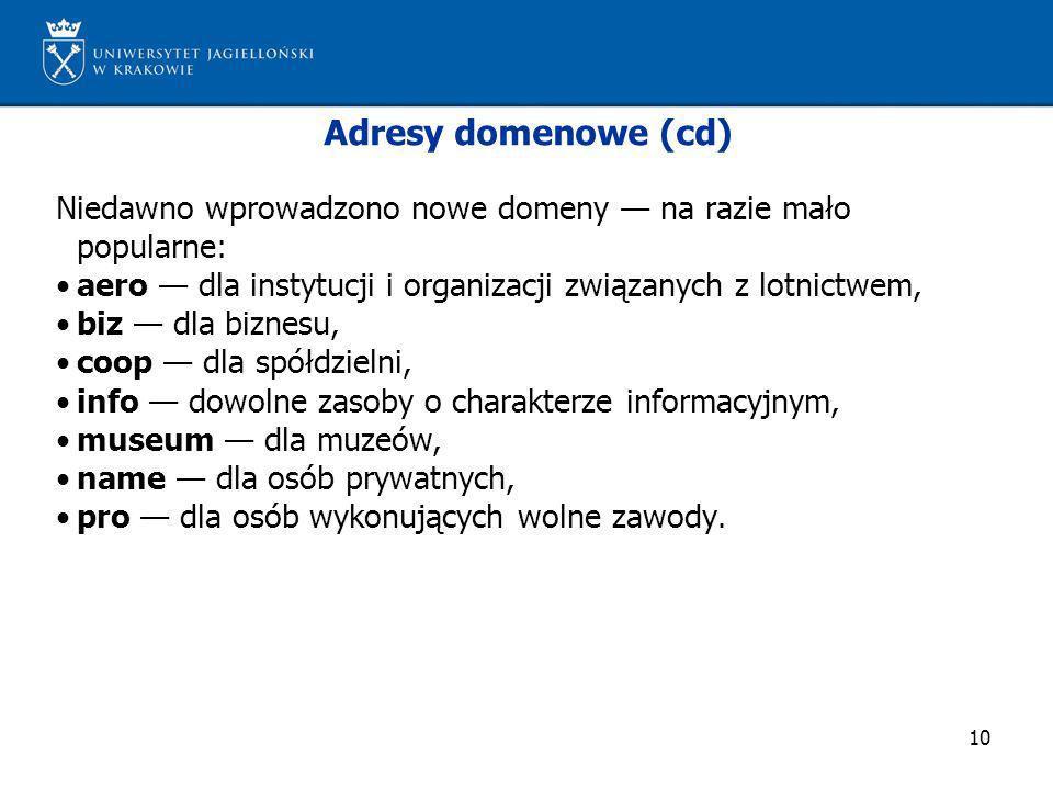 10 Adresy domenowe (cd) Niedawno wprowadzono nowe domeny na razie mało popularne: aero dla instytucji i organizacji związanych z lotnictwem, biz dla b