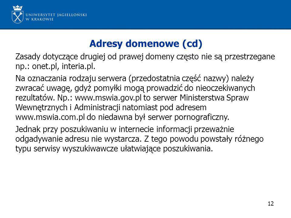12 Adresy domenowe (cd) Zasady dotyczące drugiej od prawej domeny często nie są przestrzegane np.: onet.pl, interia.pl. Na oznaczania rodzaju serwera