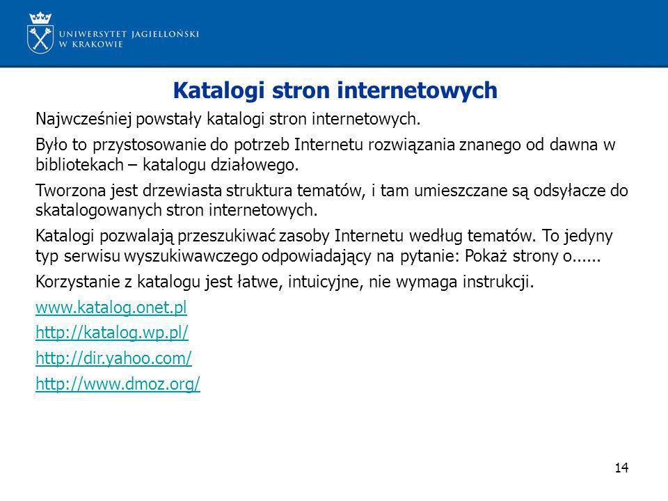 14 Katalogi stron internetowych Najwcześniej powstały katalogi stron internetowych. Było to przystosowanie do potrzeb Internetu rozwiązania znanego od