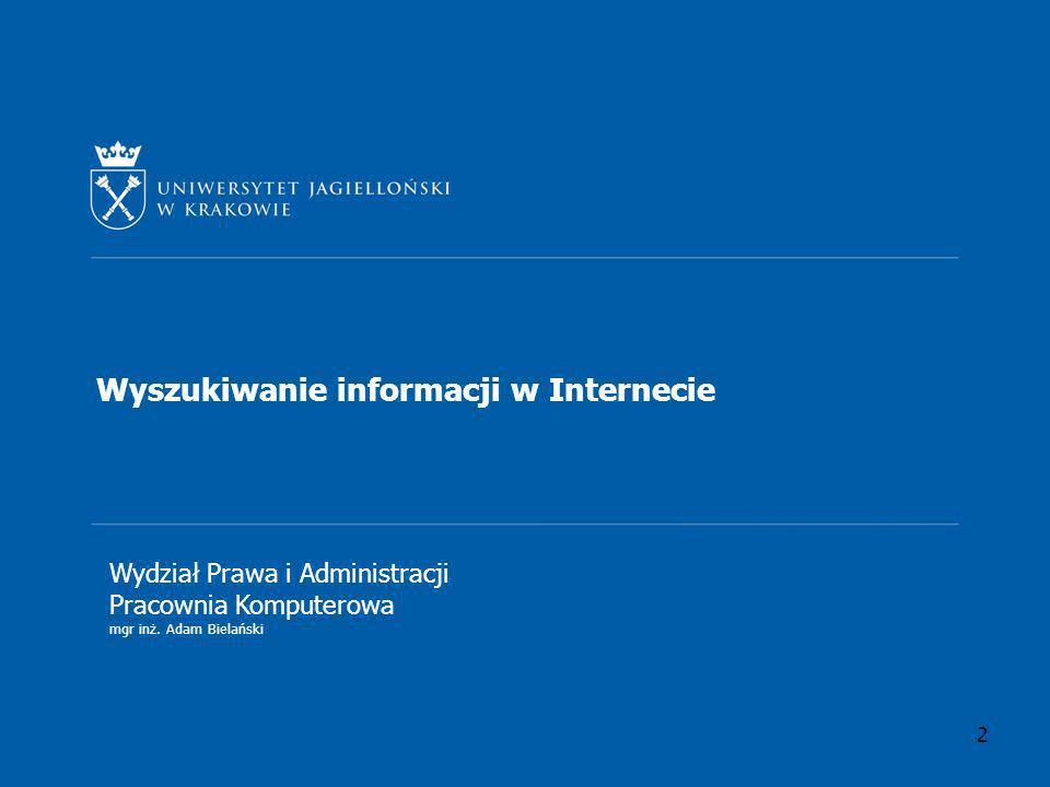 2 Wyszukiwanie informacji w Internecie Wydział Prawa i Administracji Pracownia Komputerowa mgr inż. Adam Bielański