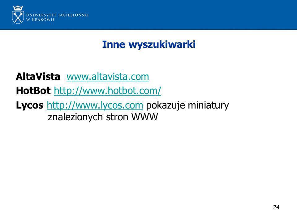 24 Inne wyszukiwarki AltaVista www.altavista.comwww.altavista.com HotBot http://www.hotbot.com/http://www.hotbot.com/ Lycos http://www.lycos.com pokaz