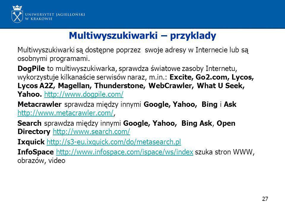 27 Multiwyszukiwarki – przyklady Multiwyszukiwarki są dostępne poprzez swoje adresy w Internecie lub są osobnymi programami. DogPile to multiwyszukiwa