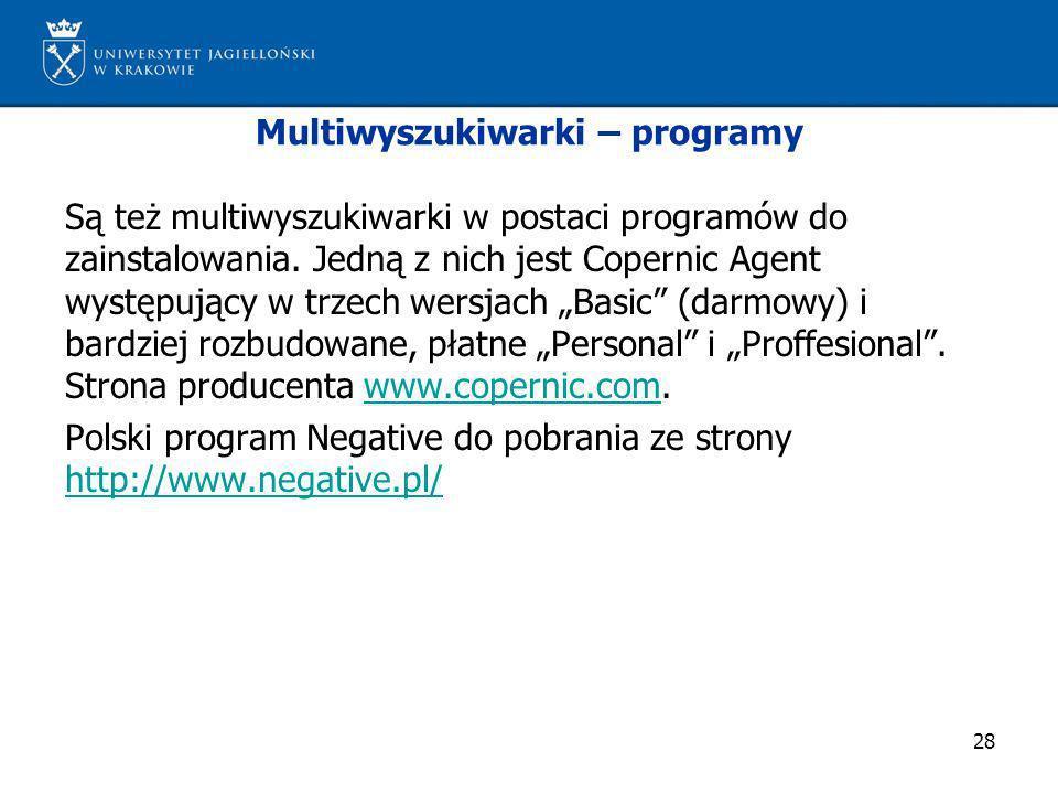 28 Multiwyszukiwarki – programy Są też multiwyszukiwarki w postaci programów do zainstalowania. Jedną z nich jest Copernic Agent występujący w trzech