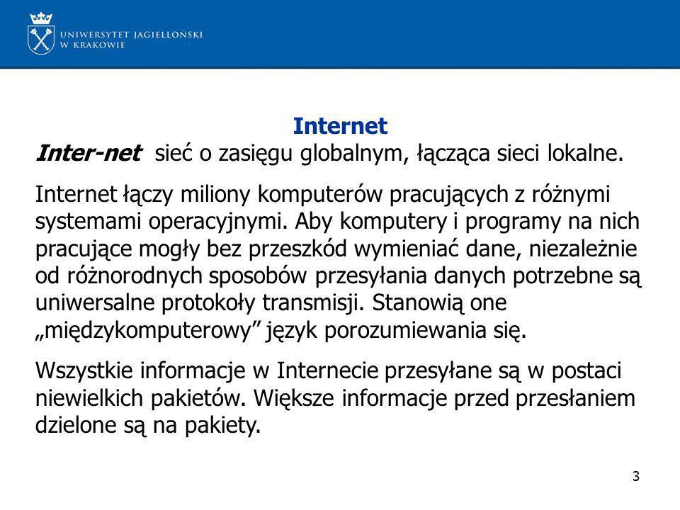 3 Internet Inter-net sieć o zasięgu globalnym, łącząca sieci lokalne. Internet łączy miliony komputerów pracujących z różnymi systemami operacyjnymi.